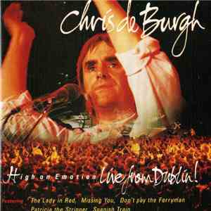 Chris de Burgh - High On Emotion - Live From Dublin! mp3 download