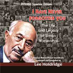 Lee Holdridge - I Have Never Forgotten You: The Life And Legacy Of Simon Wiesenthal (Original Motion Picture Soundtrack) mp3 download