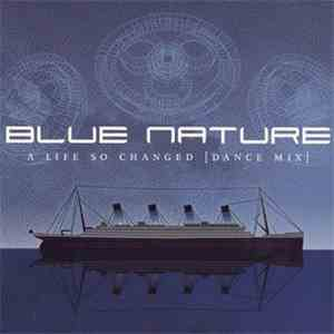 Blue Nature - A Life So Changed (Dance Mix) mp3 download