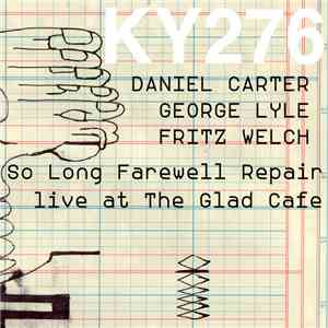 Daniel Carter, George Lyle, Fritz Welch - So Long Farewell Repair - Live At The Glad Cafe mp3 download