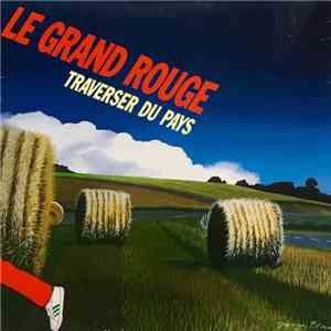 Le Grand Rouge - Traverser Du Pays download mp3