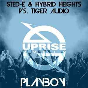 Sted-E & Hybrid Heights Vs. Tiger Audio - Playboy mp3 download