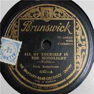 Dick Robertson - All By Yourself In The Moonlight / Sweethearts On Parade mp3 download