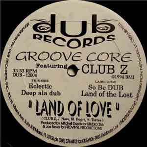 Groove Core Featuring Club Z  - Land Of Love download mp3