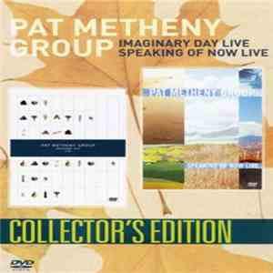 Pat Metheny Group - Imaginary Day Live / Speaking Of Now Live mp3 download