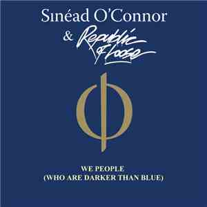 Sinead O'Connor & Republic Of Loose - We People (Who Are Darker Than Blue) mp3 download