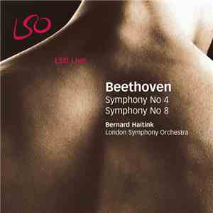 Beethoven, Bernard Haitink, The London Symphony Orchestra - Beethoven Symphonies Nos 4 & 8 mp3 download