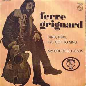 Ferre Grignard - Ring, Ring, I've Got To Sing / My Crucified Jesus mp3 download