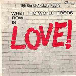 The Ray Charles Singers - What The World Needs Now Is Love! mp3 download