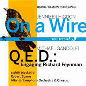 Jennifer Higdon / Michael Gandolfi - eighth blackbird, Robert Spano, Atlanta Symphony Orchestra & Atlanta Symphony Chorus - On A Wire / Q.E.D.: Engaging Richard Feynman download mp3