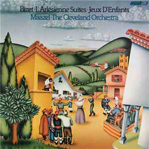 The Cleveland Orchestra - Bizet: L'Arlesienne Suites And Jeux D'Enfants mp3 download