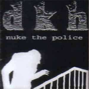 DKH - Nuke The Police mp3 download