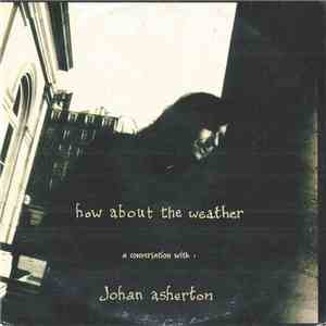 Johan Asherton - How About The Weather, A Conversation with Johan Asherton mp3 download