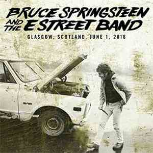 Bruce Springsteen And The E Street Band - Glasgow, Scotland, June 1, 2016 mp3 download