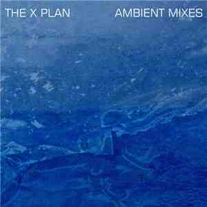 The X Plan - Ambient Mixes mp3 download